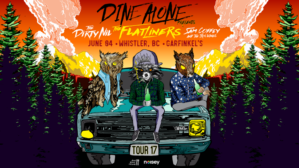 Dine Alone Records Presents: THE FLATLINERS + The Dirty Nil, Sam Coffey & The Iron Lungs